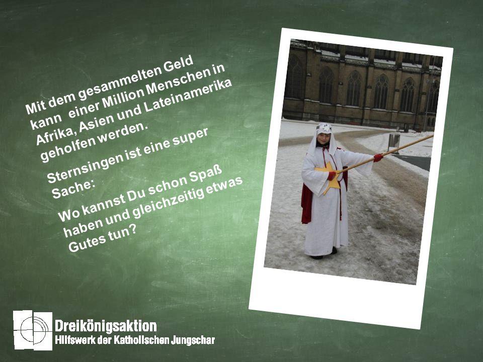 Die Dreikönigsaktion, das Hilfswerk der Katholischen Jungschar, verwaltet das Geld, das wir beim Sternsingen sammeln.