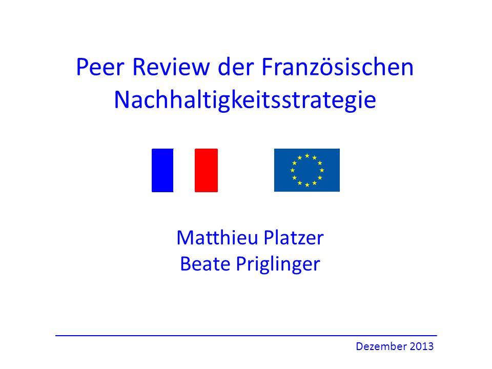 Peer Review der Französischen Nachhaltigkeitsstrategie Matthieu Platzer Beate Priglinger Dezember 2013