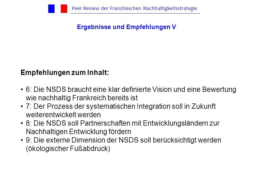 Empfehlungen zum Inhalt: 6: Die NSDS braucht eine klar definierte Vision und eine Bewertung wie nachhaltig Frankreich bereits ist 7: Der Prozess der s