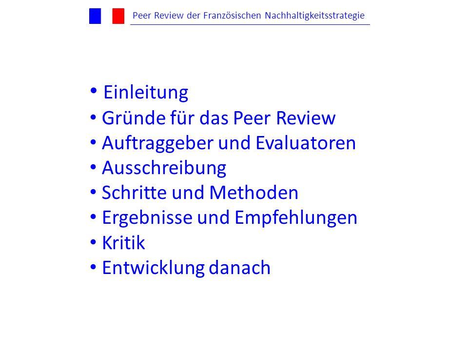 Einleitung Gründe für das Peer Review Auftraggeber und Evaluatoren Ausschreibung Schritte und Methoden Ergebnisse und Empfehlungen Kritik Entwicklung