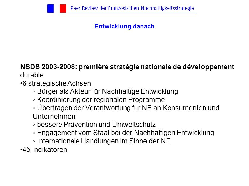 NSDS 2003-2008: première stratégie nationale de développement durable 6 strategische Achsen Bürger als Akteur für Nachhaltige Entwicklung Koordinierun