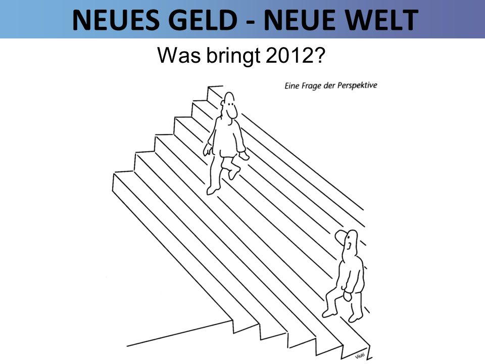 NEUES GELD - NEUE WELT Was bringt 2012?