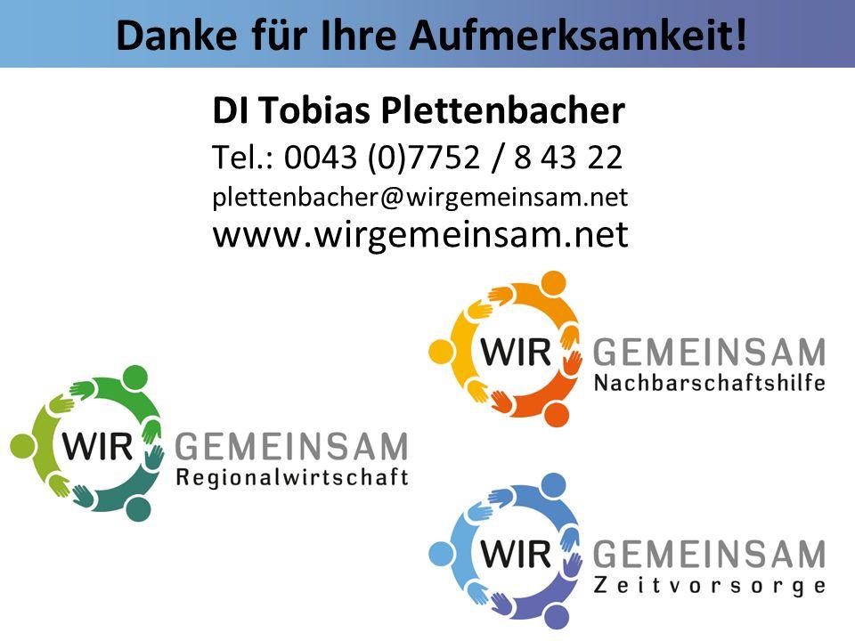 Danke für Ihre Aufmerksamkeit! DI Tobias Plettenbacher Tel.: 0043 (0)7752 / 8 43 22 plettenbacher@wirgemeinsam.net www.wirgemeinsam.net