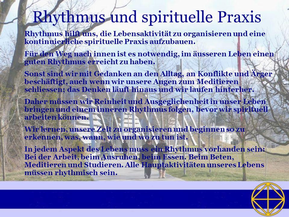 Rhythmus und spirituelle Praxis Rhythmus hilft uns, die Lebensaktivität zu organisieren und eine kontinuierliche spirituelle Praxis aufzubauen.