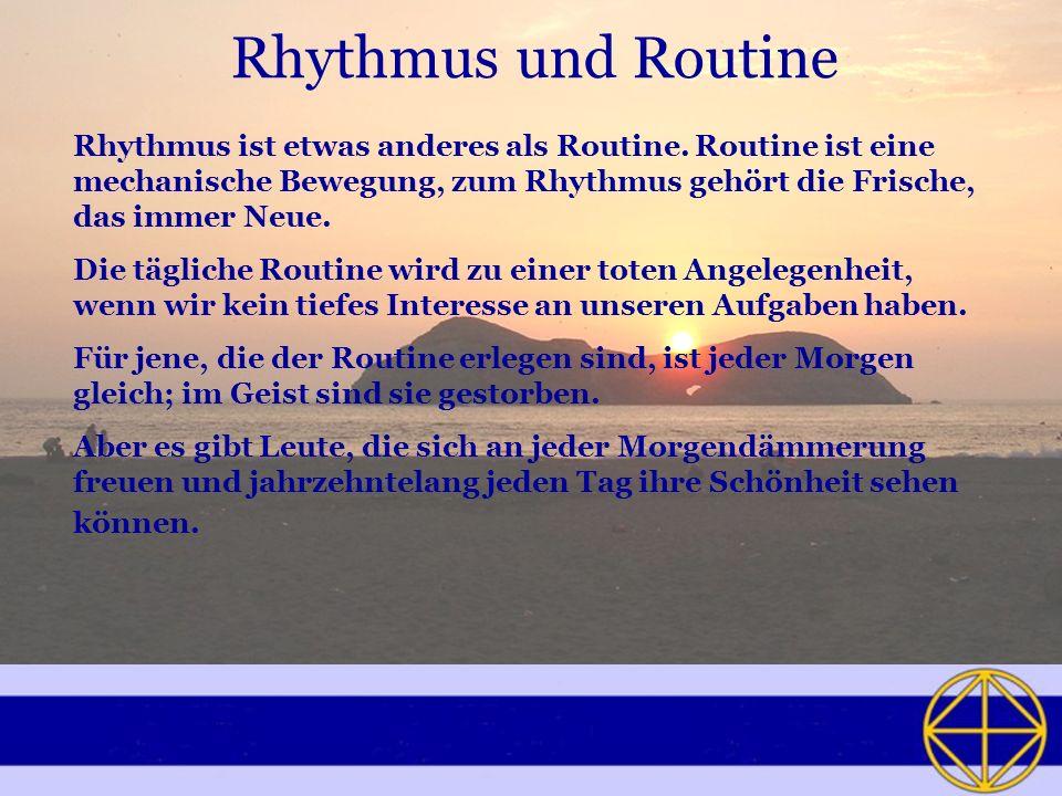 Bedeutung von Ritualen Jeder sollte sich nach seinem eigenen Rhythmus richten und ihm wie einem Ritual folgen.