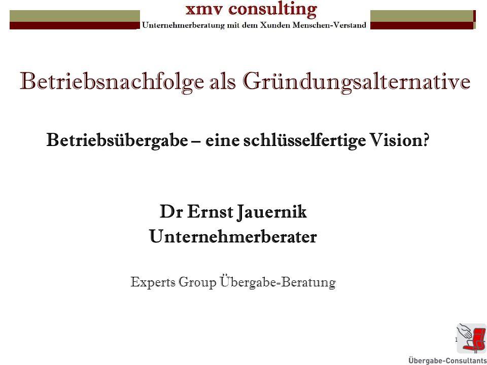1 Betriebsnachfolge als Gründungsalternative Dr Ernst Jauernik Unternehmerberater Experts Group Übergabe-Beratung Betriebsübergabe – eine schlüsselfer
