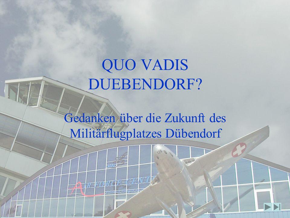 QUO VADIS DUEBENDORF Gedanken über die Zukunft des Militärflugplatzes Dübendorf