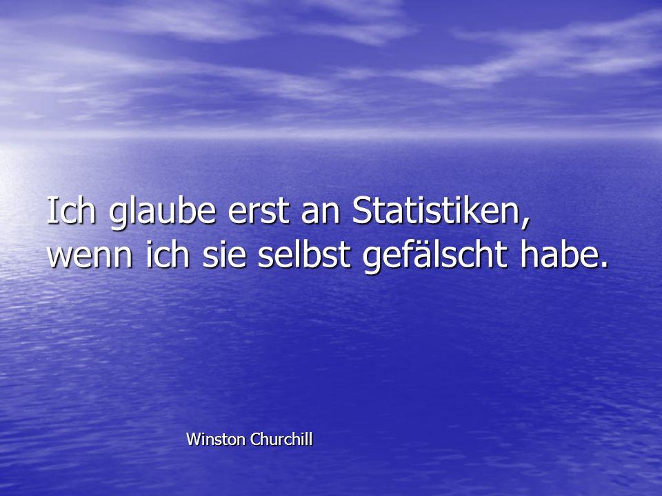 Ich glaube erst an Statistiken, wenn ich sie selbst gefälscht habe. Winston Churchill