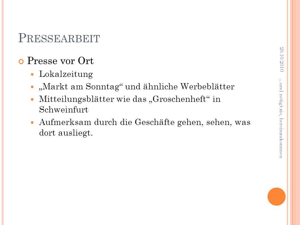 P RESSEARBEIT Presse vor Ort Lokalzeitung Markt am Sonntag und ähnliche Werbeblätter Mitteilungsblätter wie das Groschenheft in Schweinfurt Aufmerksam durch die Geschäfte gehen, sehen, was dort ausliegt.