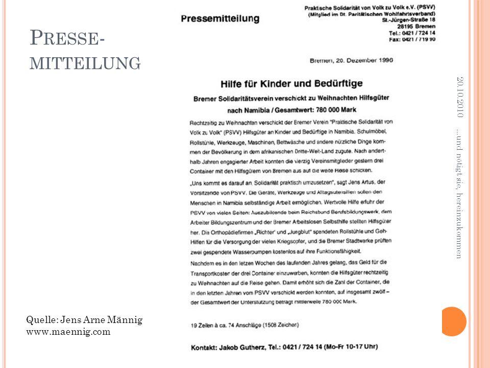 P RESSE - MITTEILUNG 20.10.2010...und nötigt sie, hereinzukommen Quelle: Jens Arne Männig www.maennig.com