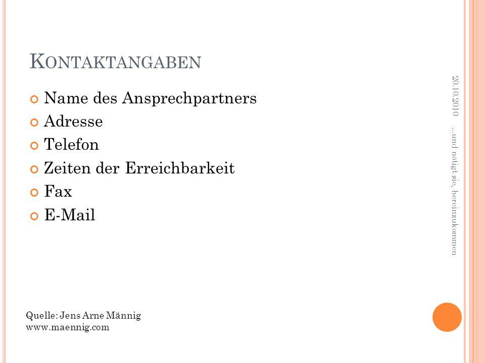 K ONTAKTANGABEN Name des Ansprechpartners Adresse Telefon Zeiten der Erreichbarkeit Fax E-Mail 20.10.2010...und nötigt sie, hereinzukommen Quelle: Jens Arne Männig www.maennig.com