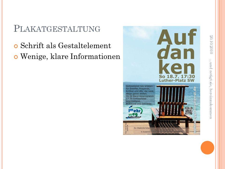 P LAKATGESTALTUNG Schrift als Gestaltelement Wenige, klare Informationen 20.10.2010...und nötigt sie, hereinzukommen