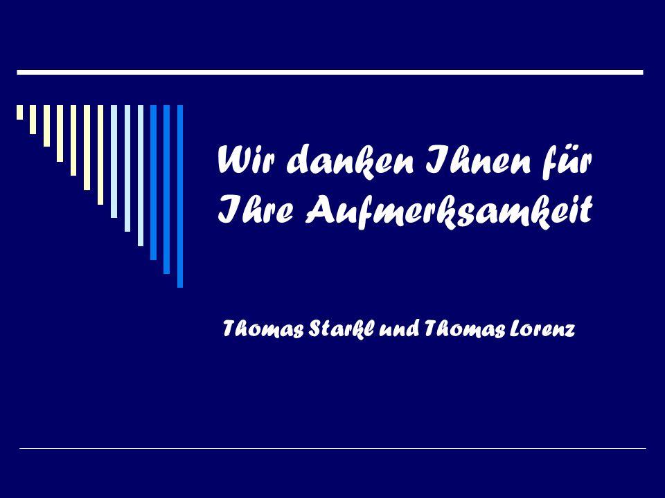 Wir danken Ihnen für Ihre Aufmerksamkeit Thomas Starkl und Thomas Lorenz