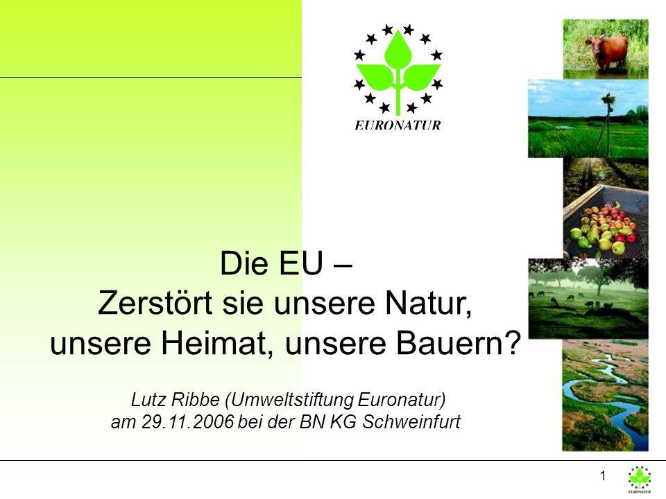 1 Die EU – Zerstört sie unsere Natur, unsere Heimat, unsere Bauern? Lutz Ribbe (Umweltstiftung Euronatur) am 29.11.2006 bei der BN KG Schweinfurt
