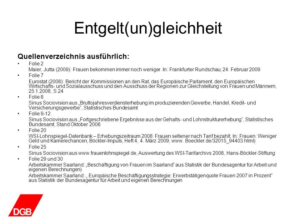 Entgelt(un)gleichheit Quellenverzeichnis ausführlich: Folie 2 Maier, Jutta (2009): Frauen bekommen immer noch weniger. In: Frankfurter Rundschau, 24.
