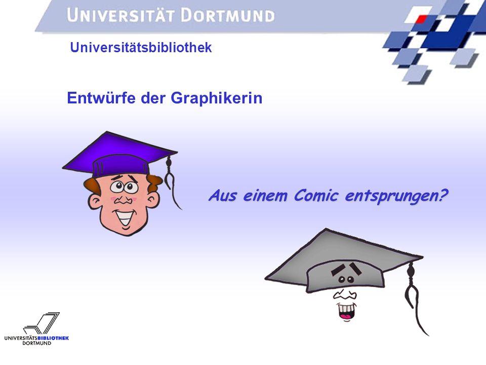 UNIVERSITÄTSBIBLIOTHEK Universitätsbibliothek Entwürfe der Graphikerin Aus einem Comic entsprungen