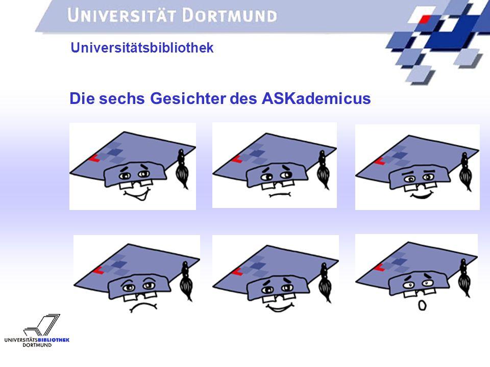 UNIVERSITÄTSBIBLIOTHEK Universitätsbibliothek Die sechs Gesichter des ASKademicus