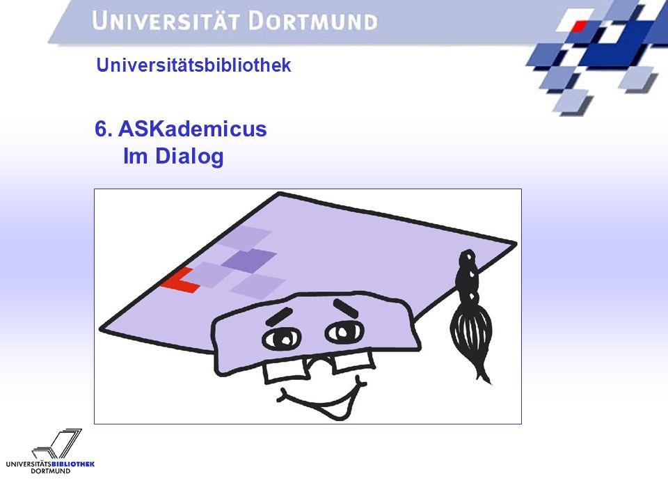 UNIVERSITÄTSBIBLIOTHEK 6. ASKademicus Im Dialog Universitätsbibliothek