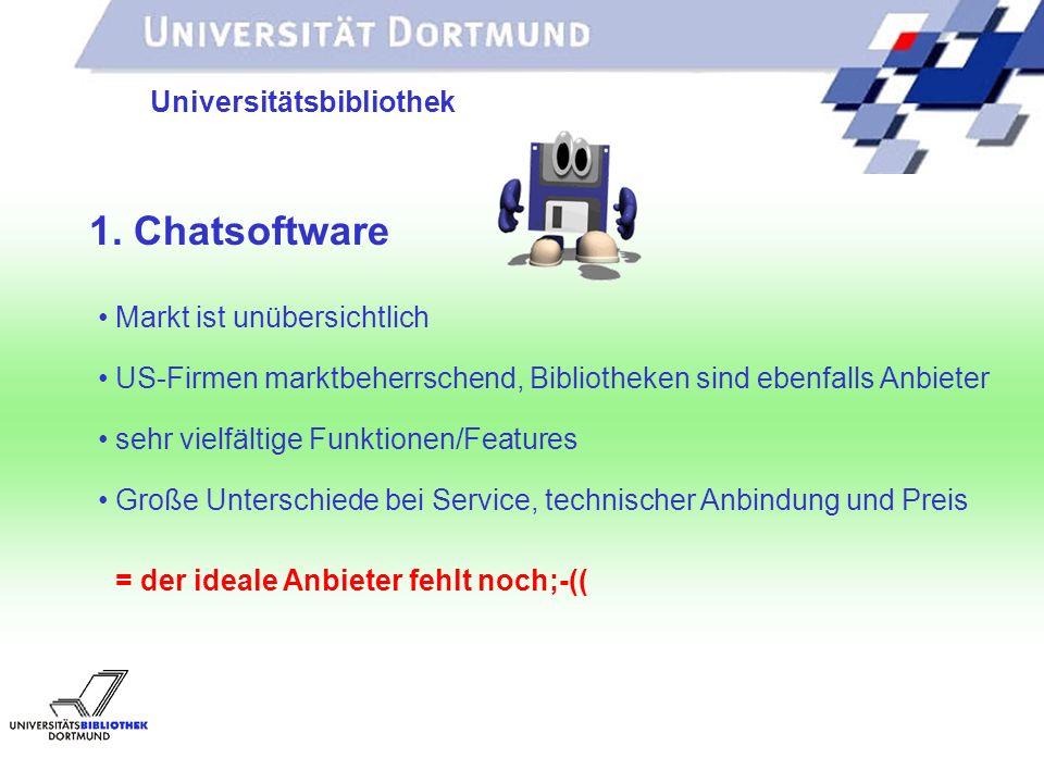 UNIVERSITÄTSBIBLIOTHEK Universitätsbibliothek Share- ware wie RAKIM 0ct/Chat Download- Versionen wie PHPlive 20ct/Chat Lizenz-Produkte wie LivePerson 7-14/Chat billiger komfortabler 2.