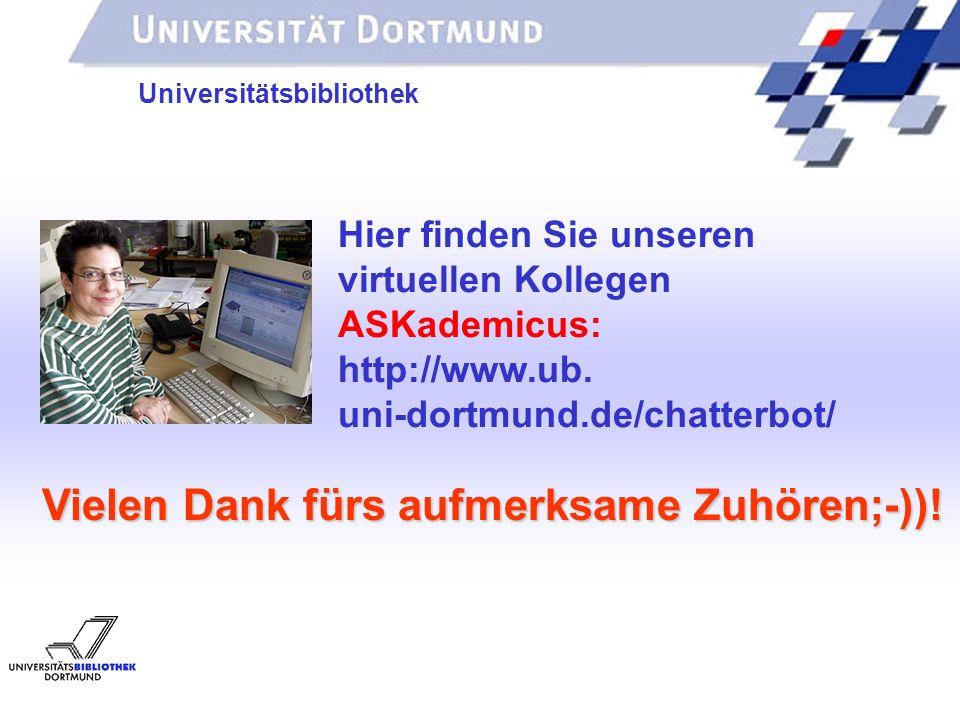 UNIVERSITÄTSBIBLIOTHEK Universitätsbibliothek Vielen Dank fürs aufmerksame Zuhören;-)).
