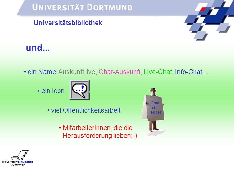 UNIVERSITÄTSBIBLIOTHEK Universitätsbibliothek Auf zum Info-Chat! Etwas Praxis aus der UB Dortmund: