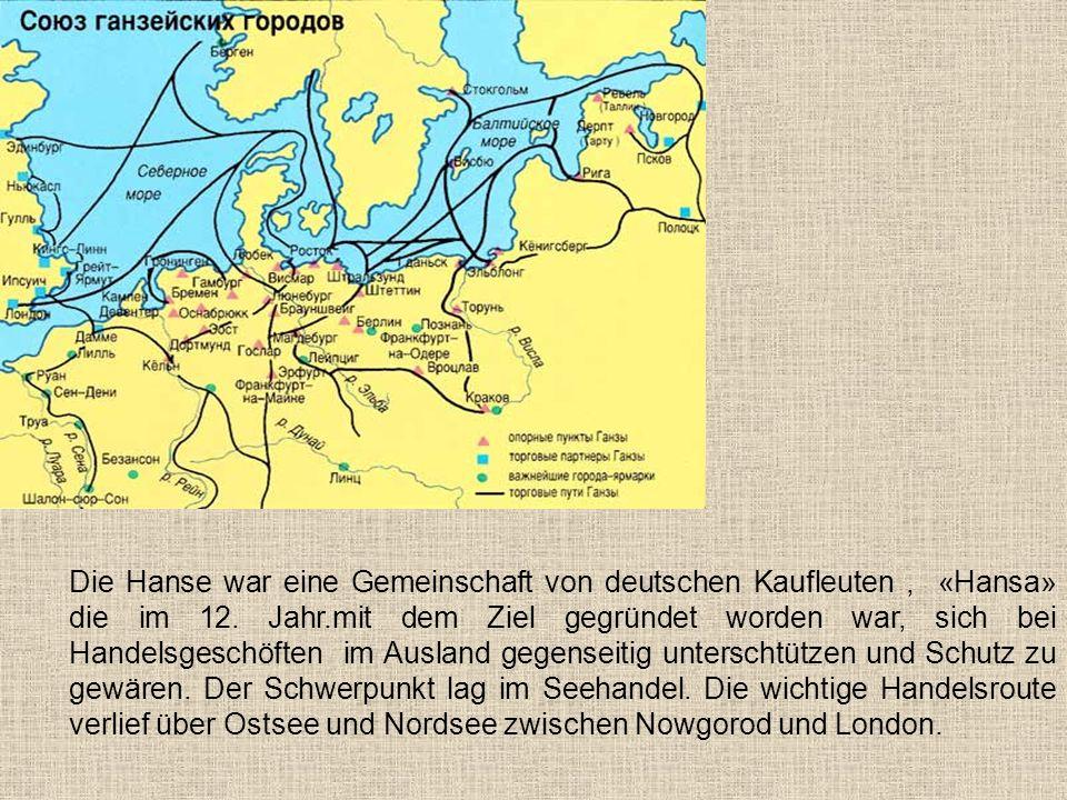 Die Hanse war eine Gemeinschaft von deutschen Kaufleuten, «Hansa» die im 12.