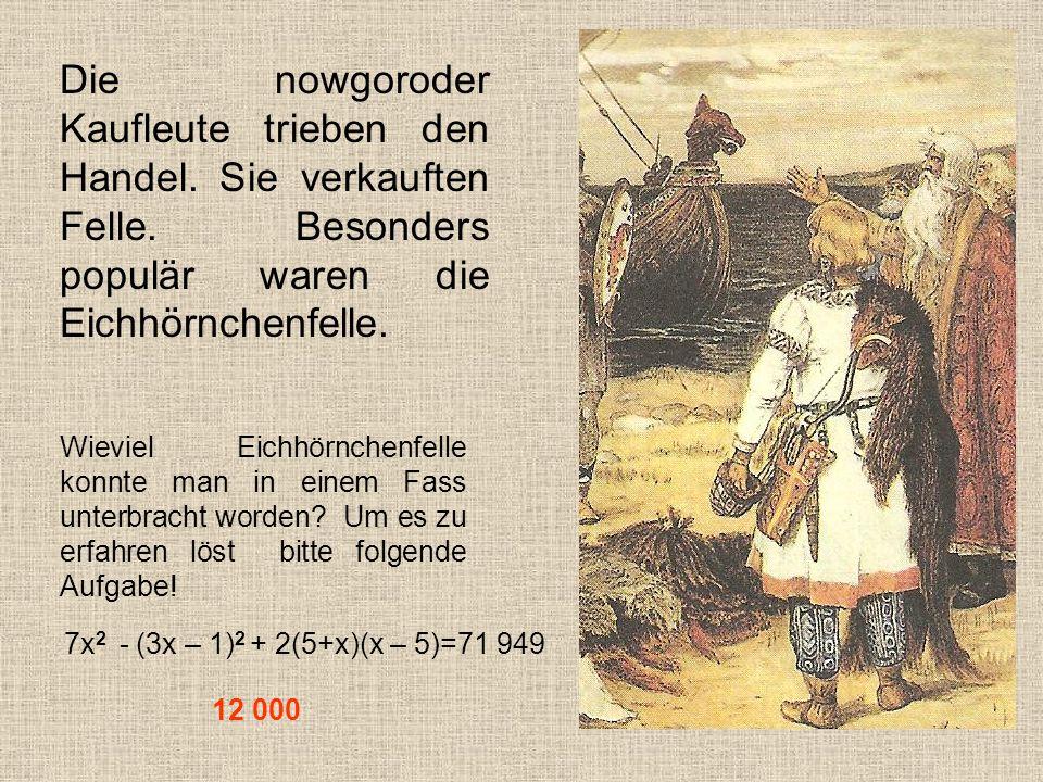 Die nowgoroder Kaufleute trieben den Handel.Sie verkauften Felle.