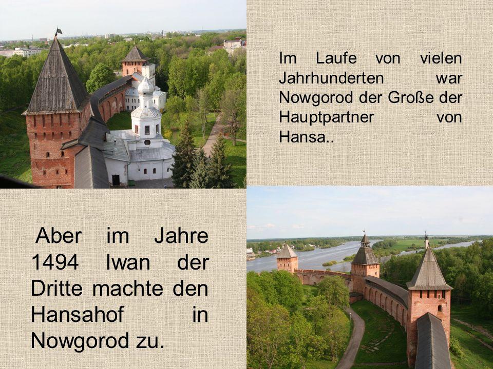 Im Laufe von vielen Jahrhunderten war Nowgorod der Große der Hauptpartner von Hansa..