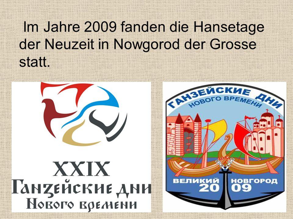 Im Jahre 2009 fanden die Hansetage der Neuzeit in Nowgorod der Grosse statt.