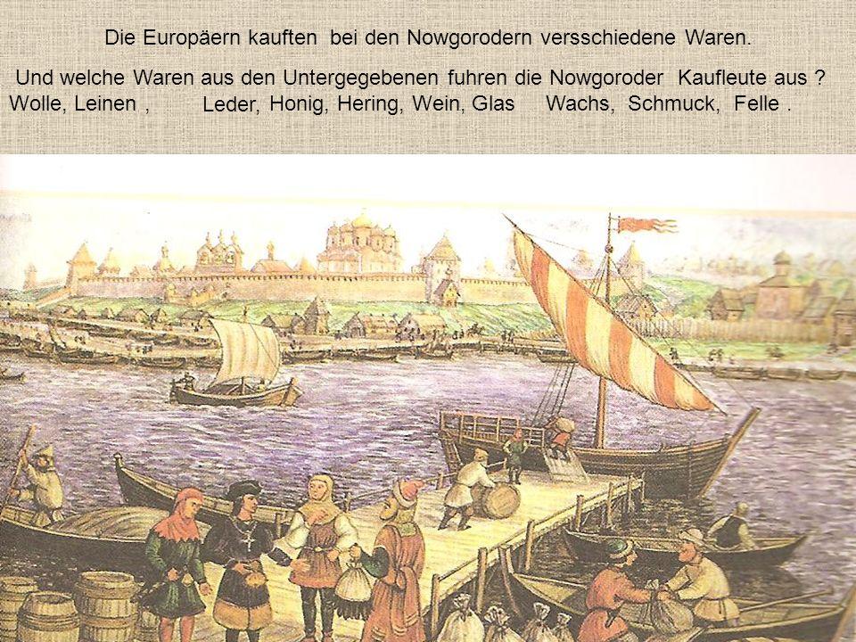 Die Nowgoroder Kaufleuten handelten mit verschiedenen Ländern.