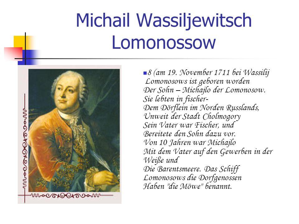 Michail Wassiljewitsch Lomonossow 8 (am 19. November 1711 bei Wassilij Lomonosows ist geboren worden Der Sohn – Michajlo der Lomonosow. Sie lebten in