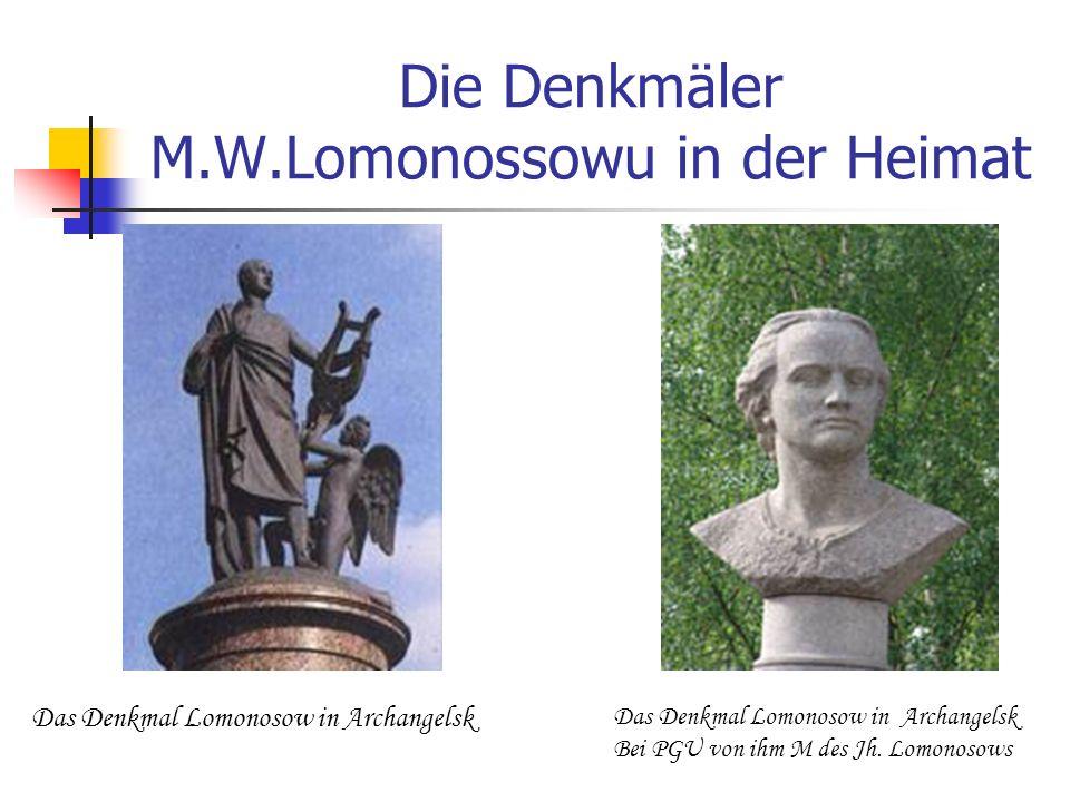 Die Denkmäler M.W.Lomonossowu in der Heimat Das Denkmal Lomonosow in Archangelsk Das Denkmal Lomonosow in Archangelsk Bei PGU von ihm M des Jh. Lomono