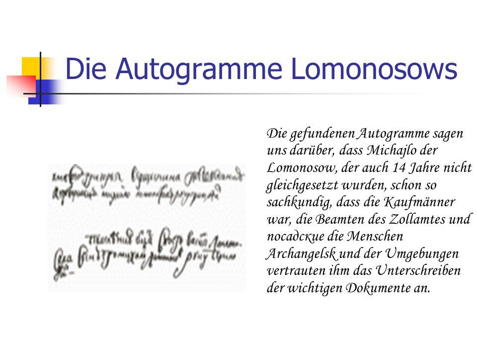 Die Autogramme Lomonosows Die gefundenen Autogramme sagen uns darüber, dass Michajlo der Lomonosow, der auch 14 Jahre nicht gleichgesetzt wurden, scho