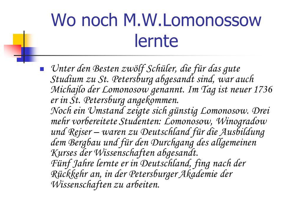 Wo noch M.W.Lomonossow lernte Unter den Besten zwölf Schüler, die für das gute Studium zu St. Petersburg abgesandt sind, war auch Michajlo der Lomonos