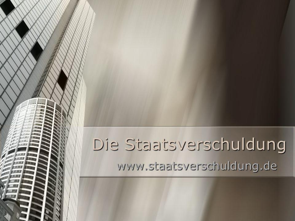 Die Staatsverschuldung www.staatsverschuldung.de