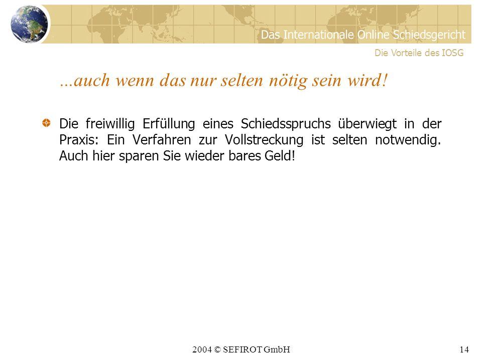 2004 © SEFIROT GmbH13 3. Sie können aus dem Schiedsspruch leicht vollstrecken...