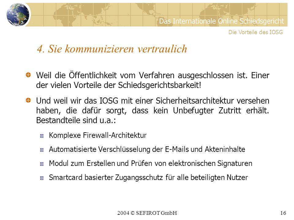 2004 © SEFIROT GmbH15 IOSG Vorteile Kosten- günstig Schnell Rechtsver- bindlich Vertraulich Die Vorteile des IOSG