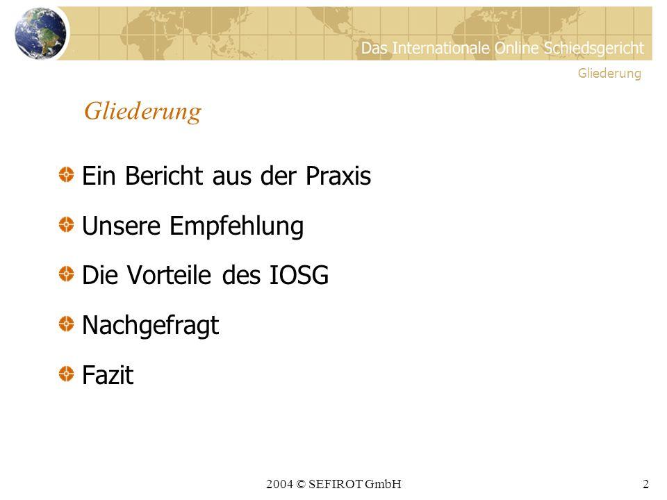 2004 © SEFIROT GmbH12 IOSG Vorteile Kosten- günstig Schnell Rechtsver- bindlich Vertraulich Die Vorteile des IOSG
