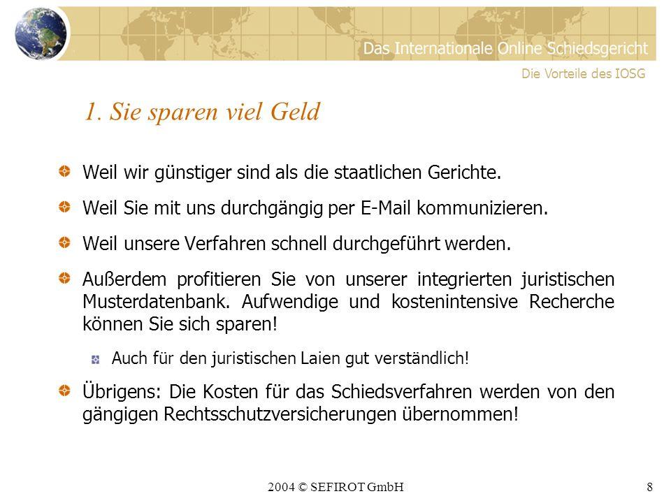 2004 © SEFIROT GmbH8 1.Sie sparen viel Geld Weil wir günstiger sind als die staatlichen Gerichte.