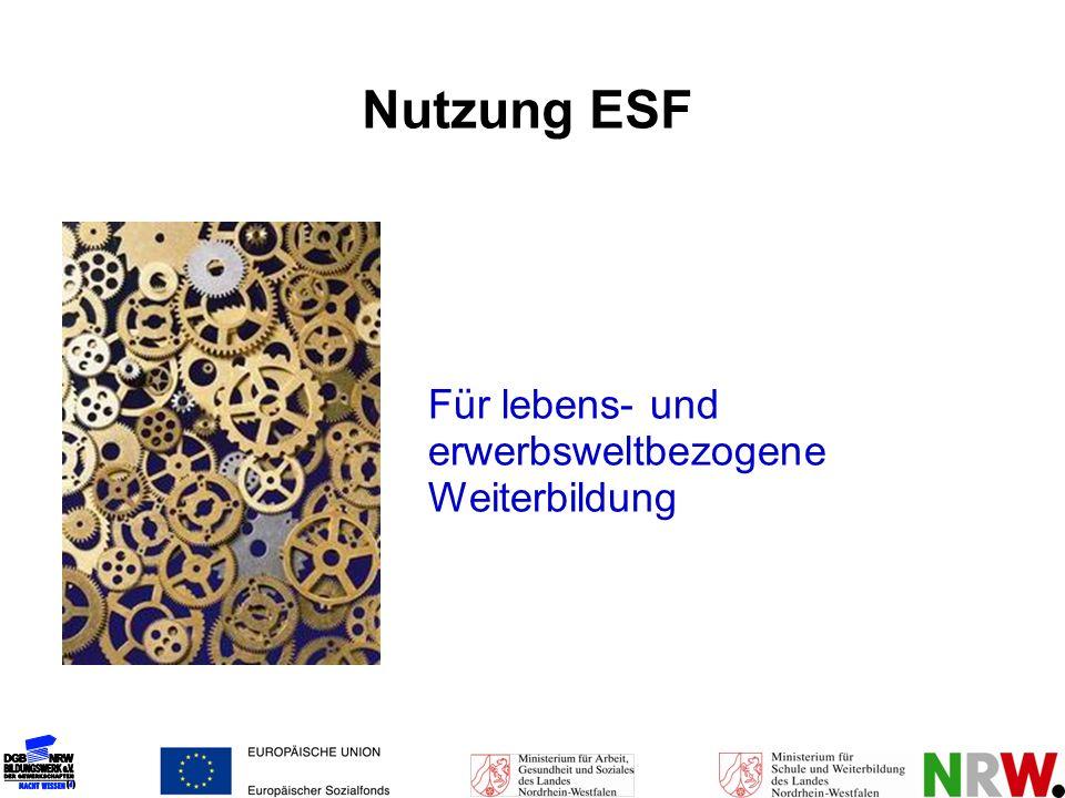 Für lebens- und erwerbsweltbezogene Weiterbildung Nutzung ESF