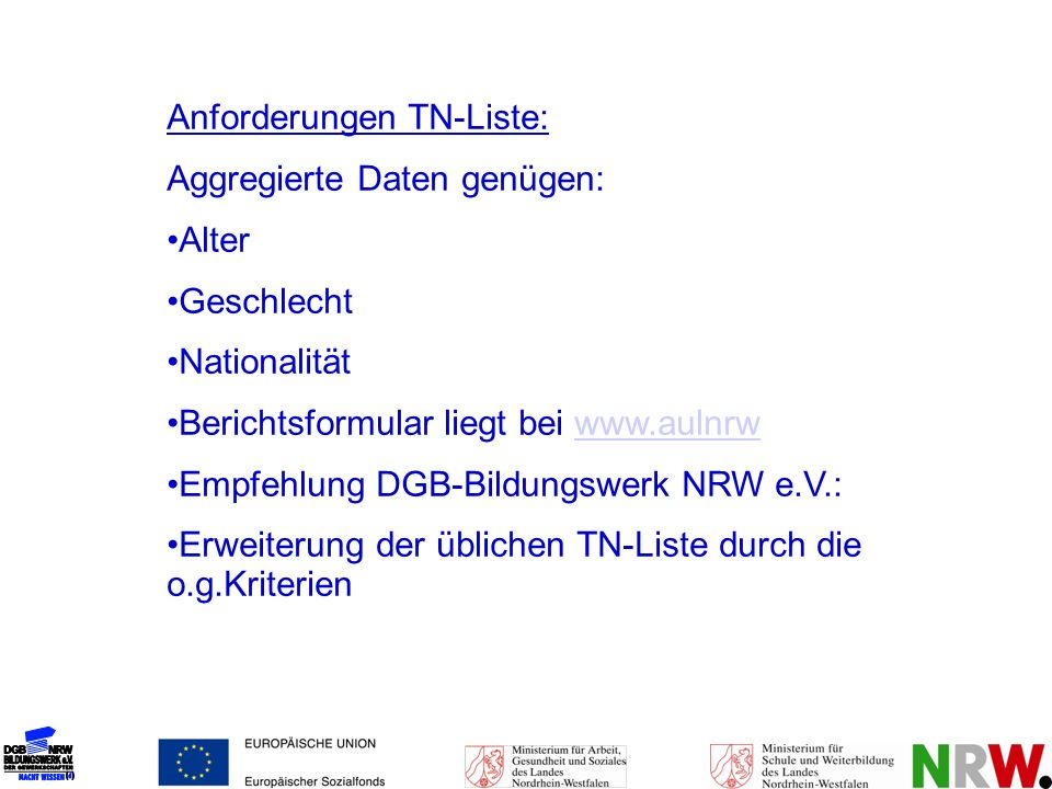 Anforderungen TN-Liste: Aggregierte Daten genügen: Alter Geschlecht Nationalität Berichtsformular liegt bei www.aulnrwwww.aulnrw Empfehlung DGB-Bildun
