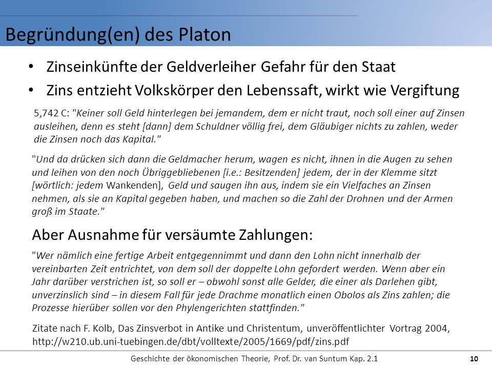 Begründung(en) des Platon Geschichte der ökonomischen Theorie, Prof. Dr. van Suntum Kap. 2.1 10 Zinseinkünfte der Geldverleiher Gefahr für den Staat Z