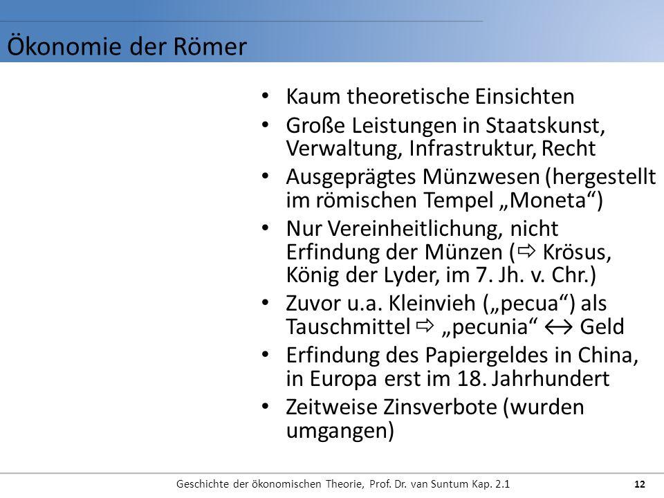 Ökonomie der Römer Geschichte der ökonomischen Theorie, Prof. Dr. van Suntum Kap. 2.1 12 Kaum theoretische Einsichten Große Leistungen in Staatskunst,