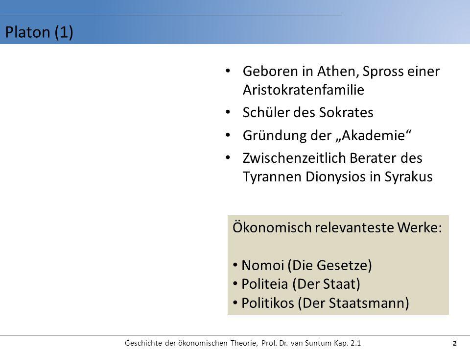 Platon (1) Geschichte der ökonomischen Theorie, Prof. Dr. van Suntum Kap. 2.1 2 Geboren in Athen, Spross einer Aristokratenfamilie Schüler des Sokrate