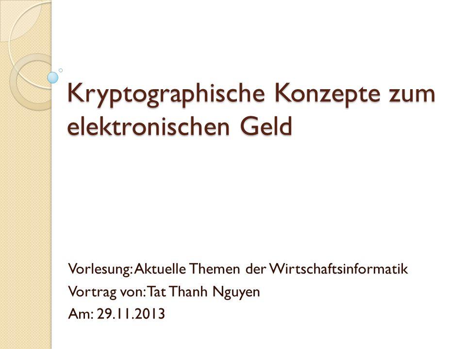 Kryptographische Konzepte zum elektronischen Geld Vorlesung: Aktuelle Themen der Wirtschaftsinformatik Vortrag von: Tat Thanh Nguyen Am: 29.11.2013