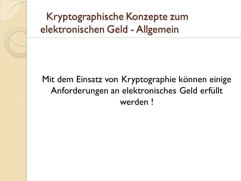 Kryptographische Konzepte zum elektronischen Geld - Allgemein Kryptographische Konzepte zum elektronischen Geld - Allgemein Mit dem Einsatz von Krypto