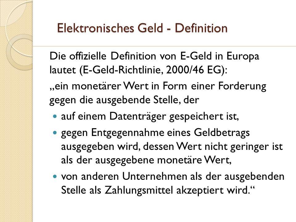 Elektronisches Geld - Definition Elektronisches Geld - Definition Die offizielle Definition von E-Geld in Europa lautet (E-Geld-Richtlinie, 2000/46 EG