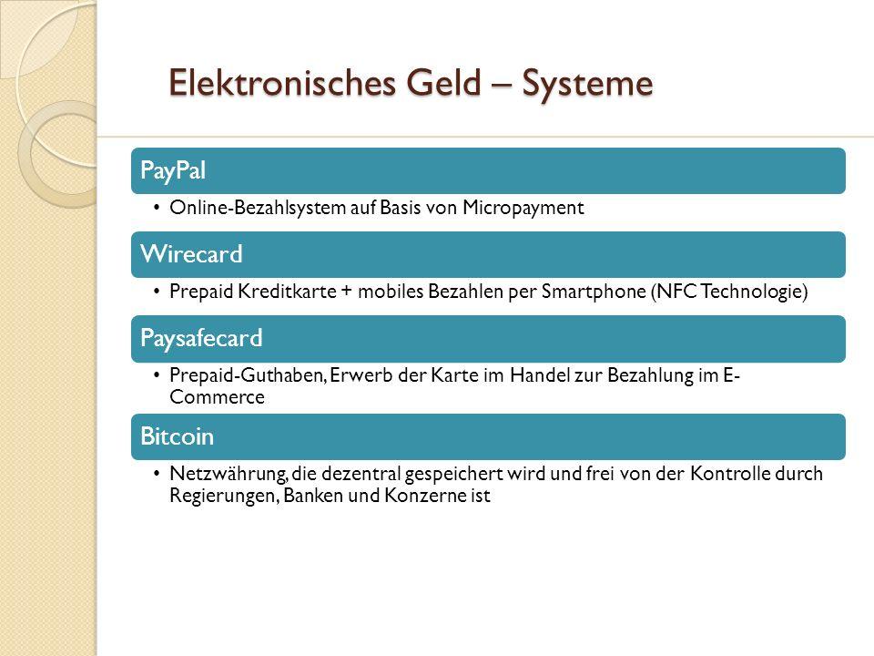 Elektronisches Geld – Systeme Elektronisches Geld – Systeme PayPal Online-Bezahlsystem auf Basis von Micropayment Wirecard Prepaid Kreditkarte + mobil