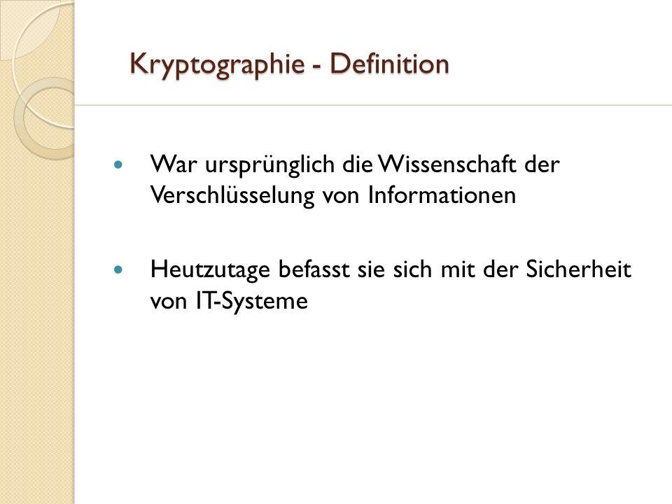 Kryptographie - Definition Kryptographie - Definition War ursprünglich die Wissenschaft der Verschlüsselung von Informationen Heutzutage befasst sie s
