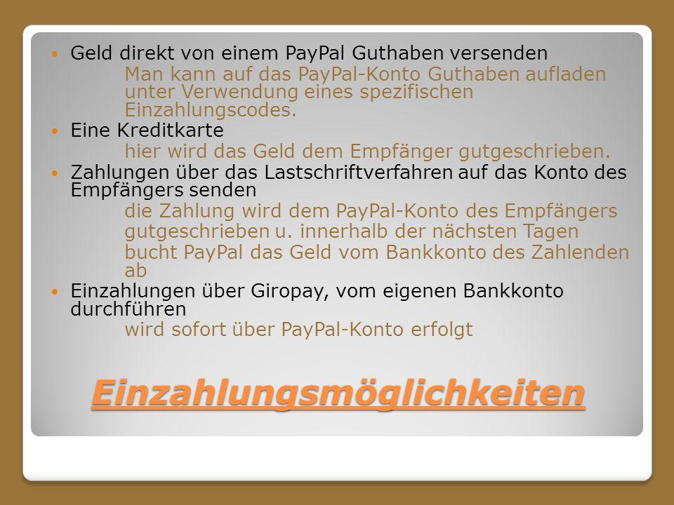 Einzahlungsmöglichkeiten Geld direkt von einem PayPal Guthaben versenden Man kann auf das PayPal-Konto Guthaben aufladen unter Verwendung eines spezif